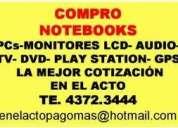 Te:4372-3444-compro notebooks ya zona centro nadie paga mÁs , pcs,monitores lcd, televisor